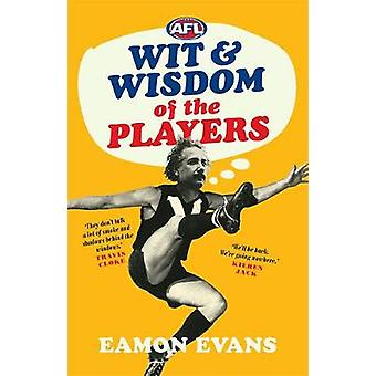 AFL Wit and Wisdom of the Players by Eamon Evans - 9781743795767 Book