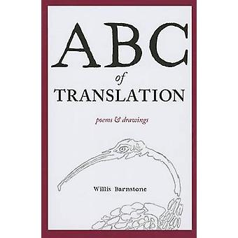 ABC of Translation - Poems & Drawings by Willis Barnstone - 9780983707