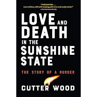 Love and Death in the Sunshine State - The Story of a Crime by Cutter