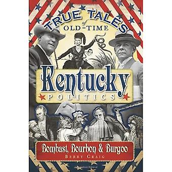 True Tales of Old-Time Kentucky Politics: Bombast, Bourbon & Burgoo
