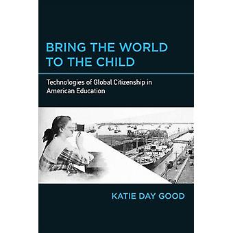 Bring verden til Child Technologies of Global Citizenship i amerikansk uddannelse af Katie Day Good