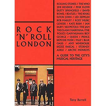 Rock 'n' Roll London - A Guide to the City's Musical Heritage by Tony