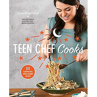 Teen Chef Cooks - 80 Scrumptious - Family-Friendly Recipes by Eliana D