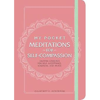 My Pocket Meditations for Self-Compassion - Anytime Exercises for Self