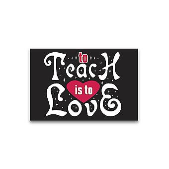 To Teach, Is To Love Poster -Image by Shutterstock