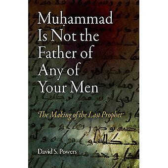 Muhammad Is Not the Father of Any of Your Men - The Making of the Last