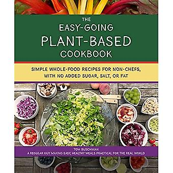 The Easy Going Vegan & Wfpb Cookbook: Whole-Food, Plant-Based Recipes with No Added Sugar, Salt, or Fat, for Working Stiffs and Non-Chefs