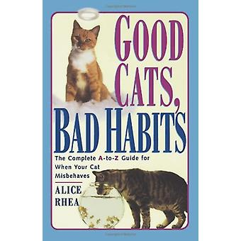 Good Cats - Bad Habits - The Complete A-to-Z Guide for When Your Cat M