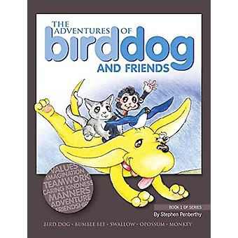 The Adventures of Bird Dog and Friends by Stephen Penberthy - 9781426