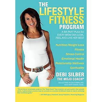 Lifestyle Fitness Program - A Six Part Plan So Every Mom Can Look - Fe