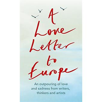 A Love Letter to Europe by Frank Cottrell BoyceWilliam DalrympleMargaret DrabbleSimon CallowTony RobinsonTracey EminJ.K. RowlingHolly JohnsonPete TownshendMelvyn Bragg