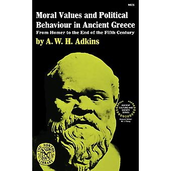Moral Values and Political Behaviour in Ancient Greece  From Homer to the End of the Fifth Century by A W H Adkins