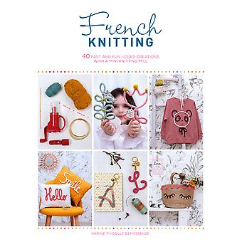 French Knitting 40 fast and fun icord creations with a mini knitting mill