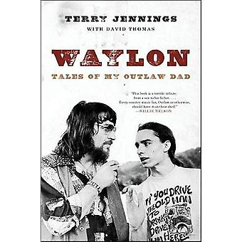Waylon - Tales of My Outlaw Dad by Terry Jennings - David Thomas - 978