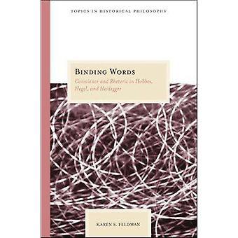 Binding Words - Conscience and Rhetoric in Hobbes - Hegel - and Heideg