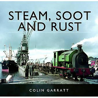 Steam - Soot and Rust - The Last Days of British Steam by Colin Garrat