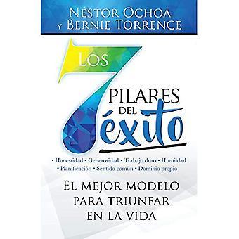 Los 7 Pilares del E?xito=the 7 Pillars of Success: El Mejor Modelo Para Triunfar En La Vida