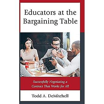 Educators at the Bargaining� Table: Successfully Negotiating a Contract That� Works for All