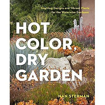 Hot Color, Dry Garden: Inspiring Designs and Vibrant Plants for Year-Round Beauty