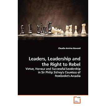 Leaders Leadership and the Right to Rebel by Howard & Claudia Annina