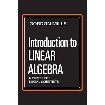 Introduction to Linear Algebra A Primer for Social Scientists by Mills & Gordon