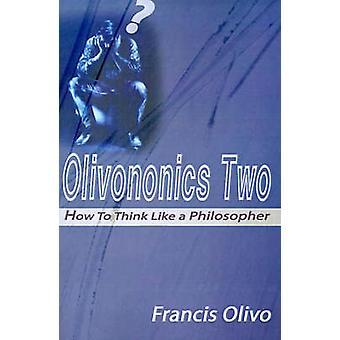 Olivononics dos cómo pensar como un filósofo por Olivo y Francis A.