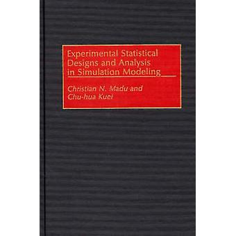 Experimental Statistical Designs and Analysis in Simulation Modeling by Madu & Christian N.