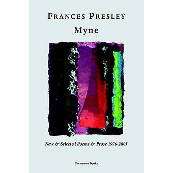 Myne New  Selected Poems and Prose 19762005 by Presley & Frances