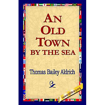 An Old Town by the Sea by Aldrich & Thomas Bailey