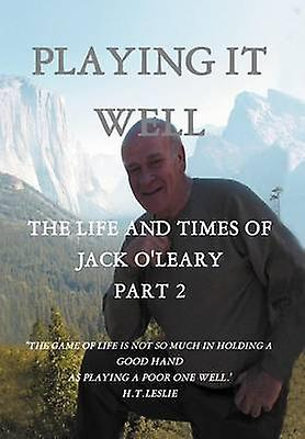 Playing It Well The Life and Times of Jack OLeary Part II by OLeary & John J.