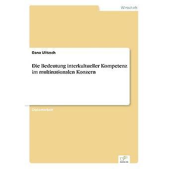 Die Bedeutung interkultueller Kompetenz im multinationalen Konzern par Ulitzsch & Dana