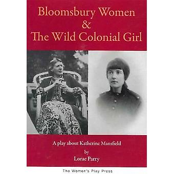 Bloomsbury Women & the Wild Colonial Girl - A Play About Katherine Man