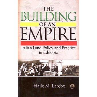 Building of an Empire - Italian Land Policy and Practice in Ethiopia b