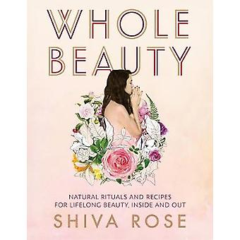Whole Beauty - Natural Rituals and Recipes for Lifelong Beauty - Insid
