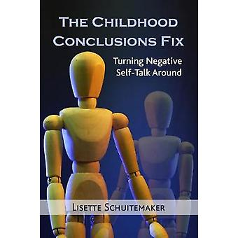 The Childhood Conclusions Fix - Turning Negative Self-Talk Around by L