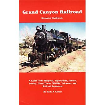 Grand Canyon Railroad - Illustrated Guidebook by Rudy J. Gerber - 9780
