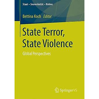 State Terror State Violence  Global Perspectives by Koch & Bettina