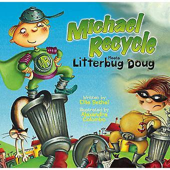 Michael Recycle trifft Umweltverschmutzer Doug von Ellie Bethel - Alexandra Colo