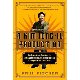 A Kim Jong-Il Production - The Extraordinary True Story of a Kidnapped
