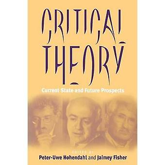 Kritisk teori nuvarande tillstånd och framtidsutsikter av Hohendahl & Peter Uwe