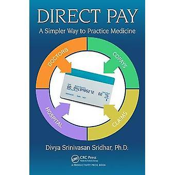 Direct Pay - A Simpler Way to Practice Medicine by Divya Srinivasan Sr