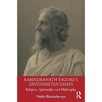 Rabindranath Tagores ntiniketan Essays  Religion Spirituality and Philosophy by Bhattacharyya & Medha