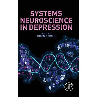 Systems Neuroscience in Depression by Frodl & Thomas