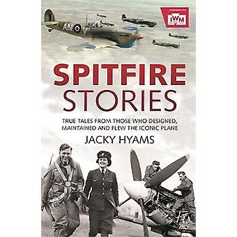 Spitfire Stories  True Tales from Those Who Designed Maintained and Flew the Iconic Plane by Jacky Hyams