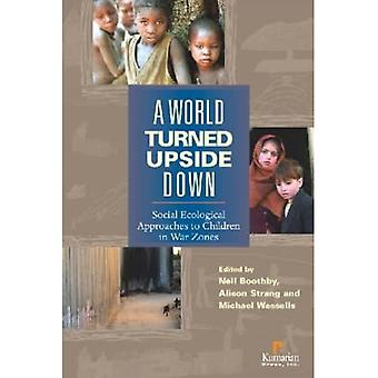 A World Turned Upside Down: Social Ecological Approaches to Children in War Zones