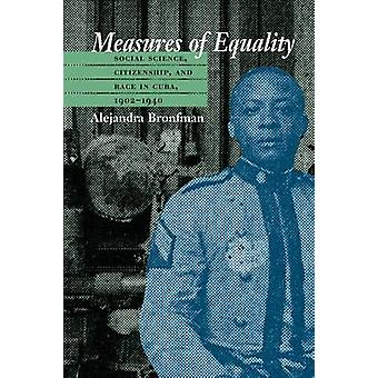 Measures of Equality Social Science Citizenship and Race in Cuba 19021940 by Bronfman & Alejandra M.
