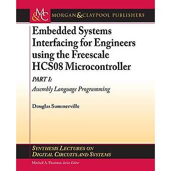 Embedded Systems Interfacing for Engineers using the Freescale HCS08 Microcontroller I Assembly Language Programming by Summerville & Douglas