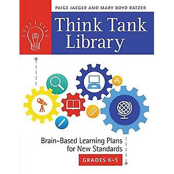 Think Tank Library BrainBased Learning Plans for New Standards Grades K5 by Ratzer & Mary
