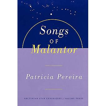 The Songs of Malantor Intergalactic Seed Messages for the People of Planet Earth A Manual to Aid in Understanding Matters Pertaining to Per by Pereira & Patricia L.