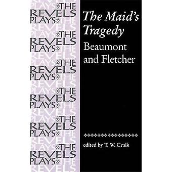 The Maids Tragedy by Edited by T W Craik